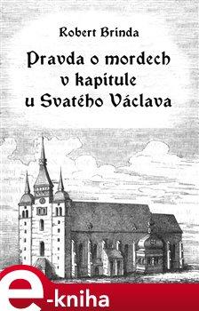 Obálka titulu Pravda o mordech v kapitule u Svatého Václava