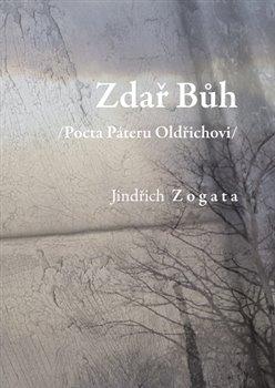 Obálka titulu Zdař Bůh /Pocta Páteru Oldřichovi/