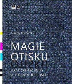 Obálka titulu Magie otisku, grafické techniky a technologie tisku