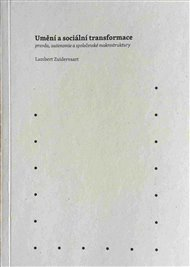 Umění a sociální transformace: pravda, autonomie a společenské makrostruktury