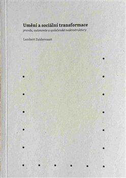 Obálka titulu Umění a sociální transformace: pravda, autonomie a společenské makrostruktury
