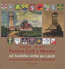 Obálka titulu Pomezí Čech a Moravy od Suchého vrchu po Lázek