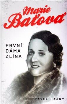 Obálka titulu Marie Baťová - první dáma Zlína