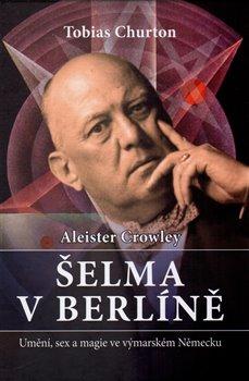 Obálka titulu Crowley Aleister - Šelma v Berlíně