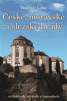 Obálka titulu České, moravské a slezské hrady ve faktech, mýtech a legendách