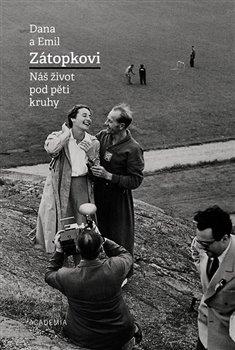 Obálka titulu Dana a Emil Zátopkovi - Náš život pod pěti kruhy