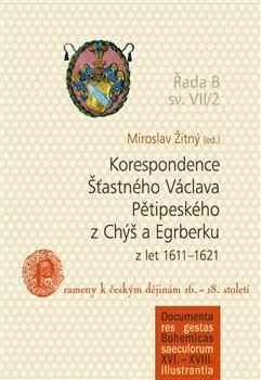 Obálka titulu Korespondence Šťastného Václava Pětipeského z Chýš a Egrberku z let 1611–1621