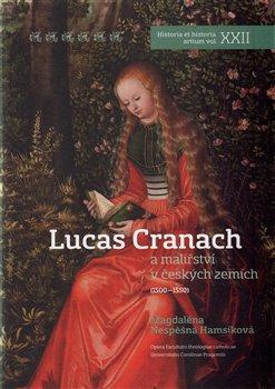Obálka titulu Lucas Cranach a malířství v českých zemích (1500 - 1550)