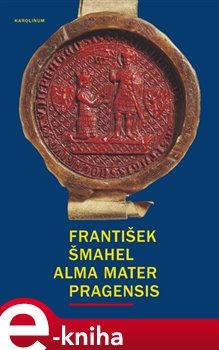 Obálka titulu Alma mater Pragensis / Studie k počátkům Univerzity Karlovy