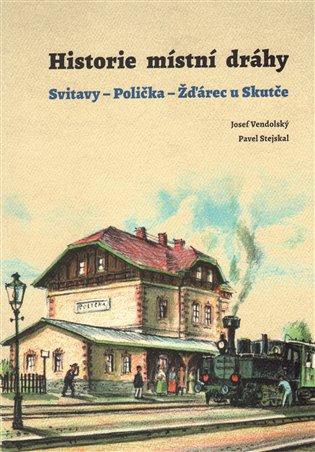 Historie místní dráhy: Svitavy – Polička – Žďárec u Skutče 1896-2016
