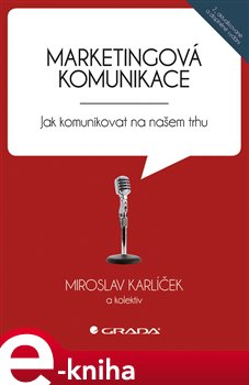Marketingová komunikace. Jak komunikovat na našem trhu - Miroslav Karlíček e-kniha