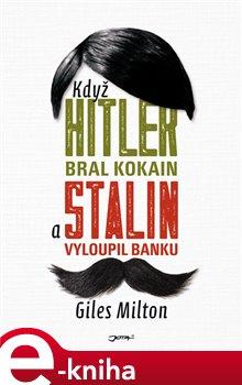 Obálka titulu Když Hitler bral kokain a Stalin vyloupil banku