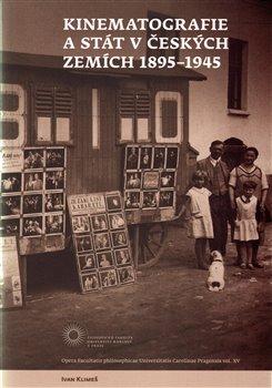 Obálka titulu Kinematografie a stát v českých zemích 1895-1945
