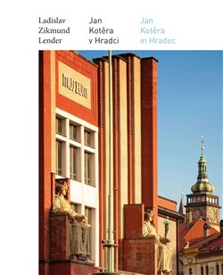 Obálka titulu Jan Kotěra v Hradci / Jan Kotěra in Hradec