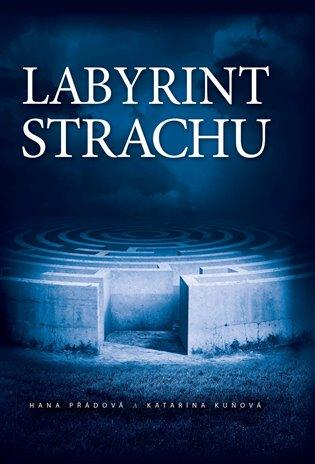 Labyrint strachu - Katarína Kuňová, | Booksquad.ink