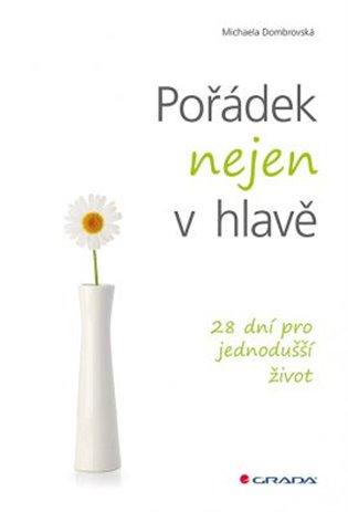 Pořádek nejen v hlavě:28 dní pro jednodušší život - Michaela Dombrovská | Booksquad.ink