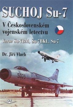 Obálka titulu Suchoj Su-7 v Československém letectvu