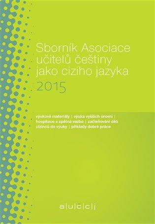 Sborník Asociace učitelů češtiny jako cizího jazyka 2015 - Martina Tomancová (ed.)   Booksquad.ink