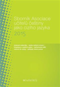 Obálka titulu Sborník Asociace učitelů češtiny jako cizího jazyka 2015