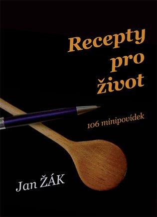 Recepty pro život:106 minipovídek - Jan Žák | Booksquad.ink