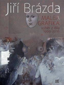 Obálka titulu Jiří Brázda - Malba, grafika