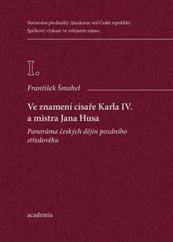 Obálka titulu Ve znamení císaře Karla IV. a mistra Jana Husa