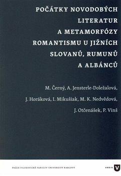 Obálka titulu Počátky novodobých literatur a metamorfózy romantismu u jižních Slovanů, Rumunů a Albánců