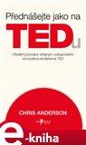 Přednášejte jako na TEDu (Oficiální průvodce veřejným vystupováním od kurátora konference TED) - obálka