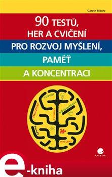 Obálka titulu 90 testů, her a cvičení pro rozvoj myšlení, paměť a koncentraci