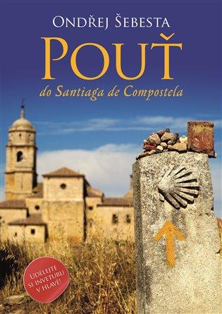 Pouť do Santiaga de Compostela - Ondřej Šebesta | Booksquad.ink