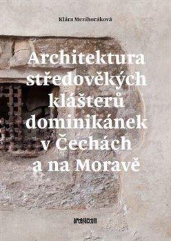 Obálka titulu Architektura středověkých klášterů dominikánek v Čechách a na Moravě