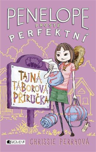 Tajná táborová příručka:Penelope - prostě perfektní - Chrissie Perryová | Booksquad.ink