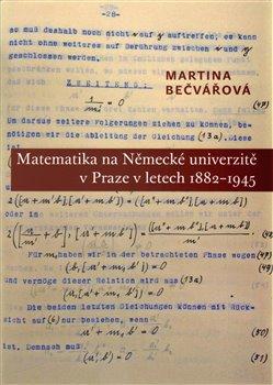 Obálka titulu Matematika na Německé univerzitě v Praze v letech 1882-1945