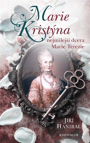 Marie Kristýna, nejmilejší dcera Marie Terezie - Jiří Hanibal   Booksquad.ink