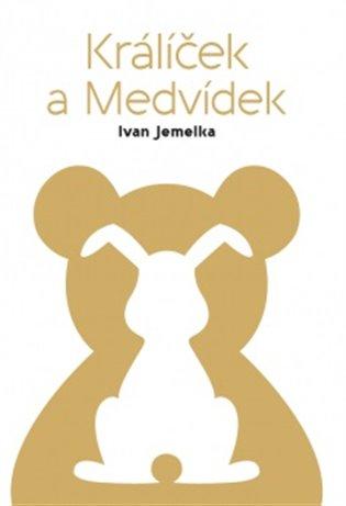 Králíček a Medvídek - Ivan Jemelka   Booksquad.ink