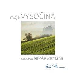 Obálka titulu Moje Vysočina pohledem Miloše Zemana