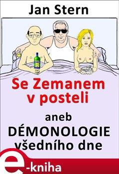 Obálka titulu Se Zemanem v posteli aneb démonologie všedního dne