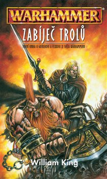 Fotografie Zabiječ trolů - Warhammer. první kniha o Gotrekovi a Felixovi ze světa Warhammeru - William King