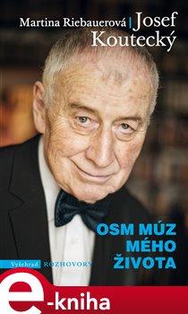 Osm múz mého života - Josef Koutecký, Martina Riebauerová e-kniha