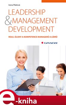 Leadership & management development. Role, úlohy a kompetence managerů a lídrů - Irena Pilařová e-kniha