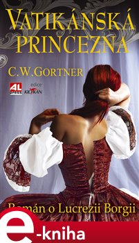 Obálka titulu Vatikánská princezna - román o Lucrezii Borgii
