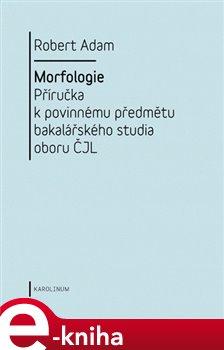 Obálka titulu Morfologie. Příručka k povinnému předmětu bakalářského studia oboru ČJL