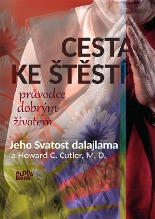 Cesta ke štěstí - průvodce dobrým životem - Howard C. Cutler, | Booksquad.ink