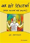 Obálka knihy Jak být šťastný (nebo aspoň trochu míň smutný)