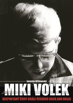 Obálka titulu Miki Volek: nespoutaný život krále českého rock and rollu