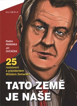 Obálka titulu Tato země je naše - 25 rozhovorů s prezidentem Milošem Zemanem
