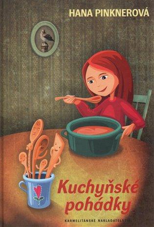 Kuchyňské pohádky - Hana Pinknerová | Booksquad.ink