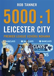 5000 : 1 – Leicester City: Premier League vzhůru nohama
