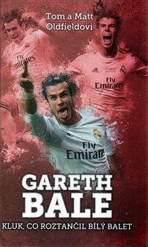 Obálka titulu Gareth Bale: kluk co roztančil bílý balet