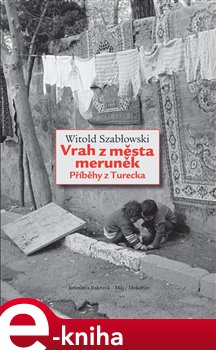 Vrah z města meruněk. Příběhy z Turecka